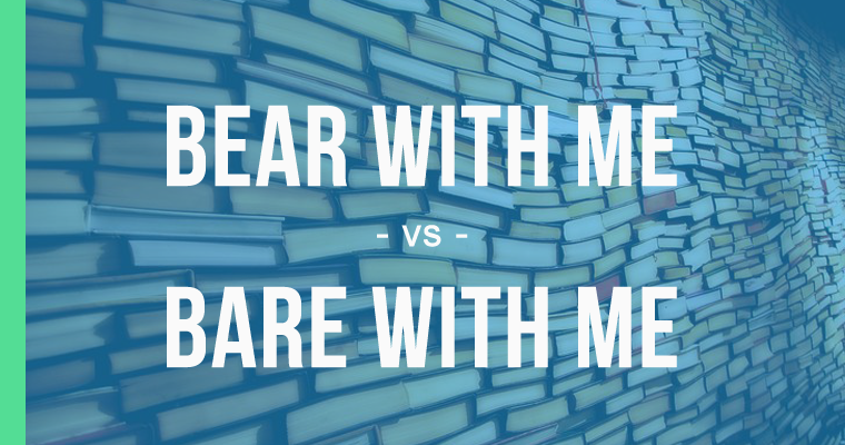 bear with me versus bare with me